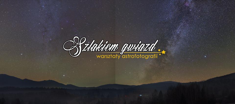 Warsztaty Astrofotografii Szlakiem Gwiazd Październik 2020